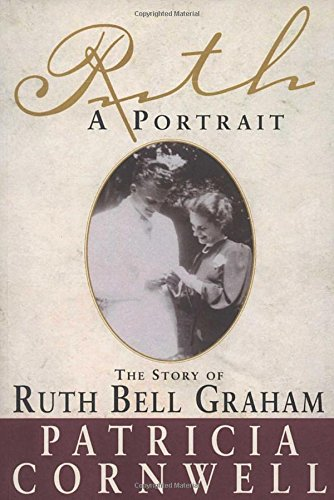 Ruth, A Portrait: The Story of Ruth Bell Graham by Patricia Cornwell