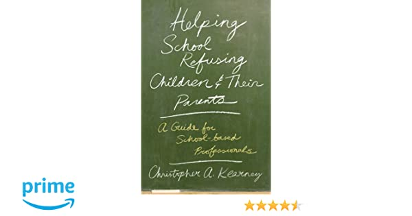 Amazon.com: Helping School Refusing Children and Their Parents: A ...