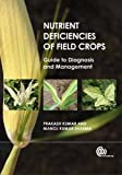 Nutrient Deficiencies of Field Crops, Prakash Kumar and Manoj Kumar Sharma, 1780642784