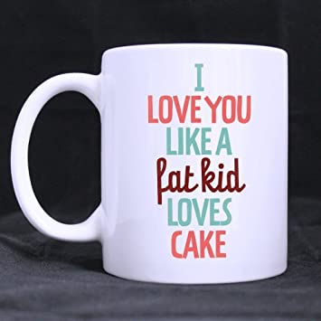 Funny Spruch Zitate I Love You Like A Fat Kid Loves Kuchen Weiss