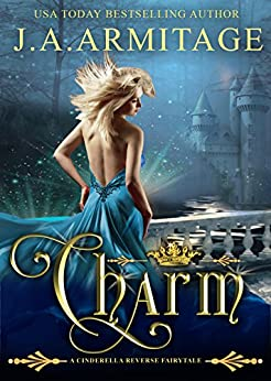 Charm: A Cinderella Reverse Fairytale book 1 (Reverse Fairytales) by [Armitage, J.A.]