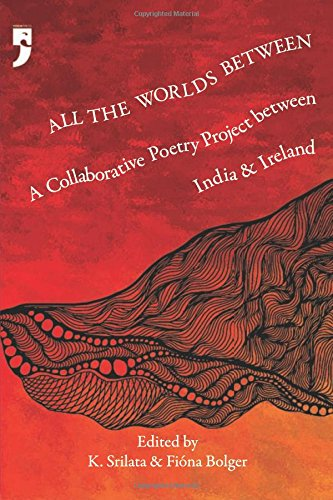 Read Online All the Worlds Between: A Collaborative Poetry Project between India and Ireland PDF