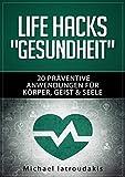 Life Hacks'GESUNDHEIT': 20 präventive Anwendungen für Körper, Geist & Seele (Vorsorge / Tipps & Tricks / WISSEN KOMPAKT) (German Edition)