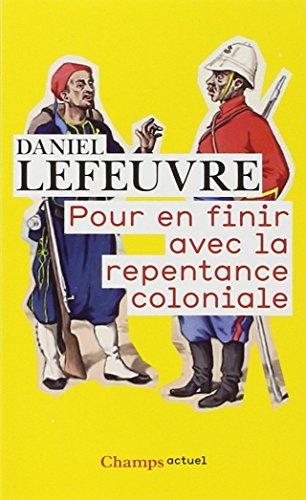 Pour En Finir Avec LA Repentance Coloniale (French Edition)