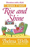 """Mama T Says, """"Rise and Shine"""": Inspirational Stories to Brighten Your Day"""