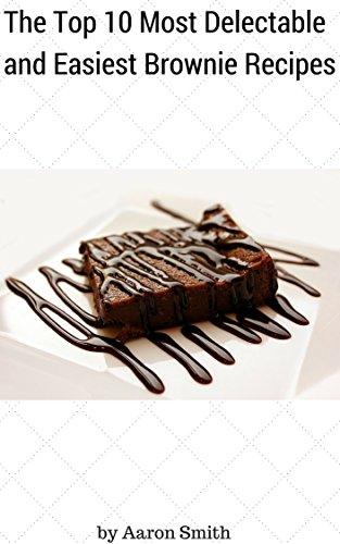 The Top 10 Most Delectable and Easiest Brownie Recipes
