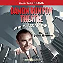 Damon Runyon Theatre: Here Is Broadway Radio/TV Program by Damon Runyon Narrated by John Brown