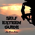 Self Esteem Guide: Boost Your Confidence and Your Inner Feelings | Kevin Baker