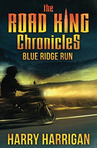 The Road King Chronicles: Blue Ridge Run by Harry Harrigan