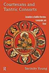 Courtesans and Tantric Consorts: Sexualities in Buddhist Narrative, Iconography, and Ritual