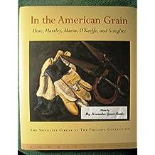 In the American Grain: Arthur Dove, Marsden Hartley, John Marin, Georgia O'Keeffe, and Alfred Stieglitz : The Stieglitz Circle at the Phillips Collection by Elizabeth Hutton Turner (1995-09-04)