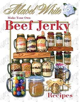 Beef and Other Meat Jerky Recipes by Deborah Dolen by [White, Mabel]