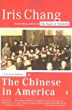 img - for The Chinese in America: A Narrative History by Iris Chang (2004-03-30) book / textbook / text book