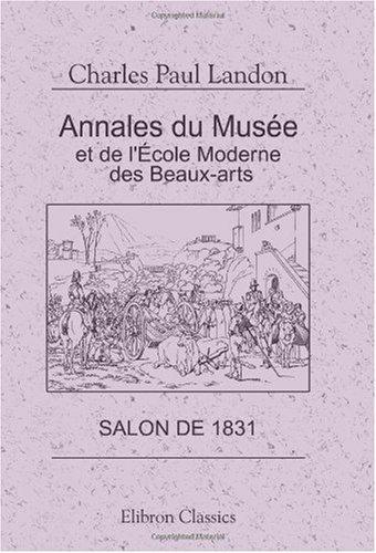 Download Annales du Musée et de l'École Moderne des Beaux-Arts ou Recueil complet de gravures: Salon de 1831 (French Edition) pdf