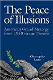 img - for The Peace of Illusions: American Grand Strategy from 1940 to the Present (Cornell Studies in Security Affairs) book / textbook / text book