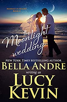 The Moonlight Wedding (Married in Malibu) by [Andre, Bella, Kevin, Lucy]