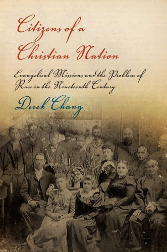 Download Citizens of a Christian Nation: Evangelical Missions and the Problem of Race in the Nineteenth Century (Politics and Culture in Modern America) PDF