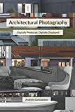 Architectural Photography: Digitally Produced, Digitally Displayed