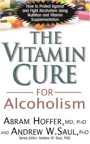 By Andrew W. Saul - Vitamin Cure for Alcoholism How to Prevent Against and Fight Alcoholism Using Nutrition and Vitamin Supplementation by Saul, Andrew W. ( Author ) ON May-22-2009, Paperback (4/22/09)