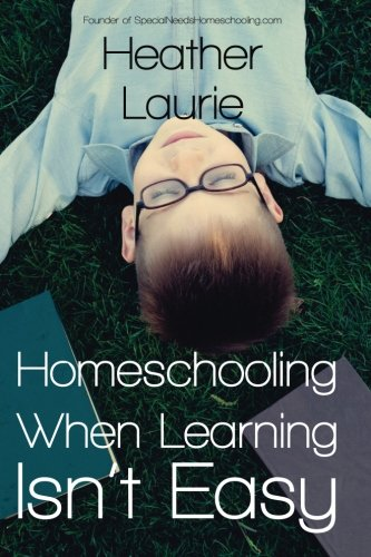 Homeschooling When Learning Isn't Easy: helping your family excel with special needs