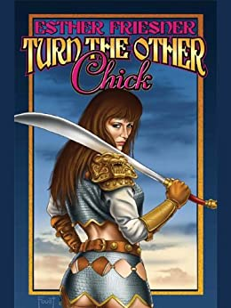 Turn the Other Chick (Chicks in Chainmail Series Book 5) by [Friesner, Esther]
