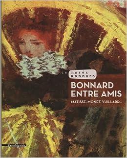 Bonnard entre amis : Matisse, Monet, Vuillard...