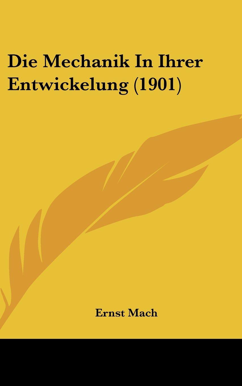 Die Mechanik In Ihrer Entwickelung (1901) (German Edition) pdf