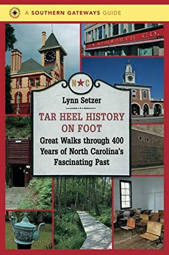Tar Heel History on Foot: Great Walks through 400 Years of North Carolina's Fascinating Past (Southern Gateways Guides) (North Carolina Historic Maps)