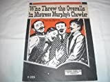 WHO THREW THE OVERALLS ON MISTRESS MURPHY'S CHOWDER G. FOLDER 323 SHEET MUSIC