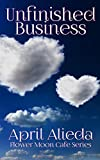 Unfinished Business (Flower Moon Cafe Series Book 3)