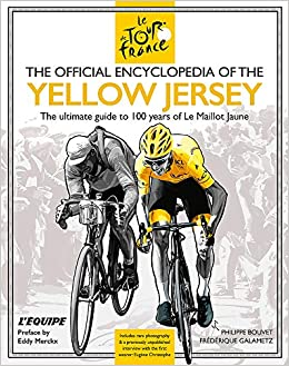 6821fca65 The Official Encyclopedia of the Yellow Jersey  100 Years of the Yellow  Jersey (Maillot Jaune) Hardcover – 11 Jul 2019