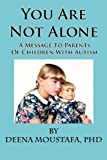 You Are Not Alone---A Message to Parents of Children with Autism, Moustafa, 1935118714