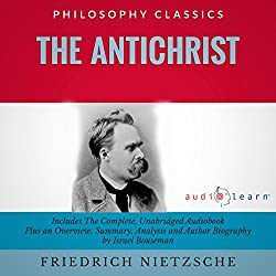 The Antichrist by Friedrich Nietzsche: The Complete Work Plus an Overview, Summary, Analysis, and Author Biography