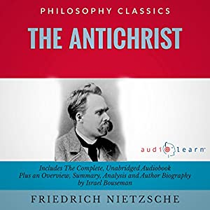 The Antichrist by Friedrich Nietzsche: The Complete Work Plus an Overview, Summary, Analysis, and Author Biography Audiobook