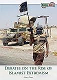 Debates on the Rise of Islamist Extremism (Debating History)