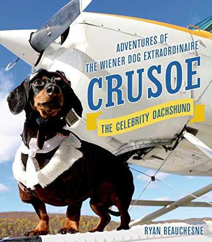 Crusoe, the Celebrity Dachshund: Adventures of the Wiener Dog -