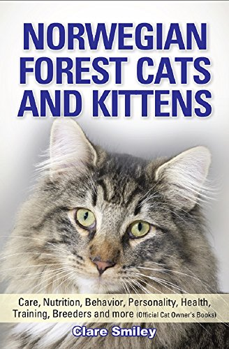 Norwegian Forest Cats and Kittens: : Care, Nutrition, Behavior, Personality, Health, Training, Breeders and more (Official Cat Owner's Books)
