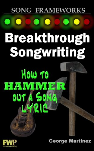 Breakthrough Songwriting: How to Hammer Out a Song Lyric