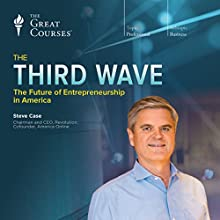 The Third Wave: The Future of Entrepreneurship in America Lecture by The Great Courses Narrated by Steve Case Cofounder America Online