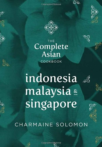 The Complete Asian Cookbook Series: Indonesia, Malaysia, & Singapore by Charmaine Solomon