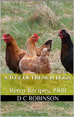 A to Z of FRENCH EGGS: Retro Recipes, 1908 by D C Robinson