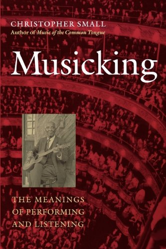 Musicking: The Meanings of Performing and Listening (Music Culture)