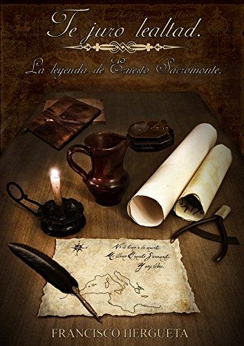 Descargar Libro Te Juro Lealtad: La Leyenda De Ernesto Sacromonte De Francisco Romero Francisco Romero De Avila Hergueta
