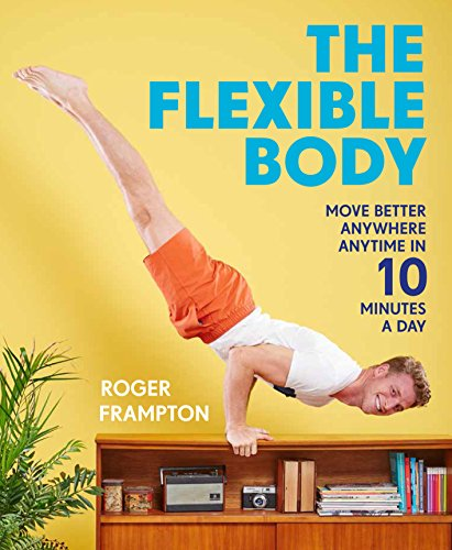 The Flexible Body: Move better anywhere, anytime in 10 minutes a day cover