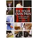 Fix Your Own Pain Without Drugs or Surgery