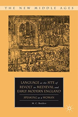 Language as the Site of Revolt in Medieval and Early Modern England: Speaking as a Woman (The New Middle Ages) by Palgrave Macmillan