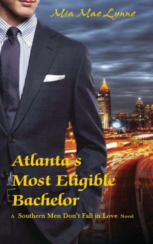 Atlanta's Most Eligible Bachelor (Southern Men Don't Fall In Love) (Volume 1)