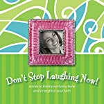 Don't Stop Laughing Now!: Stories to Tickle Your Funny Bone and Strengthen Your Faith | Ann Spangler,Shari MacDonald