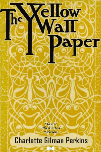 The Yellow Wallpaper Classic Illustrated Edition By Gilman Charlotte Perkins