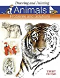 Drawing and Painting Animals: Problems & Solutions (Problems and Solutions)